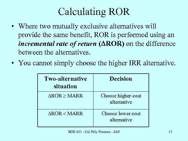 Calculating ROR • Where two mutually exclusive alternatives will provide the same benefit, ROR