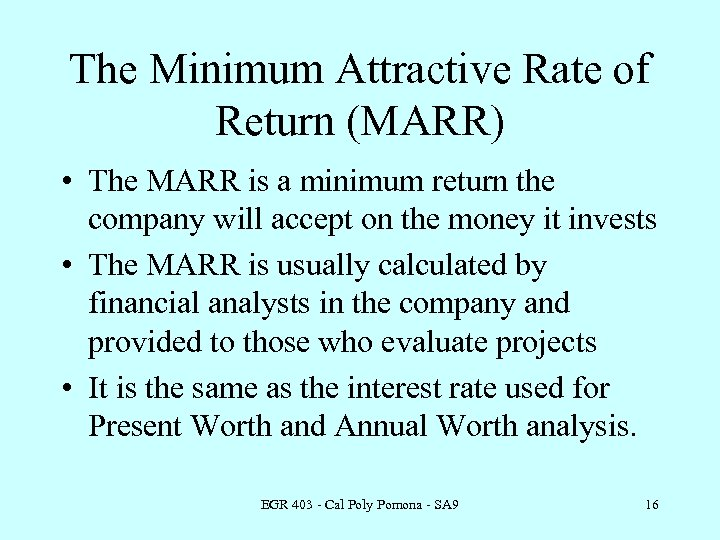 The Minimum Attractive Rate of Return (MARR) • The MARR is a minimum return