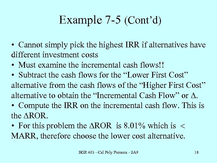 Example 7 -5 (Cont'd) • Cannot simply pick the highest IRR if alternatives have