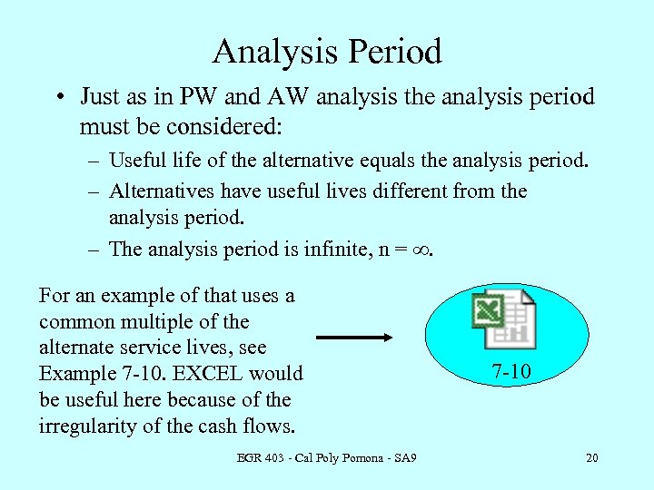 Analysis Period • Just as in PW and AW analysis the analysis period must