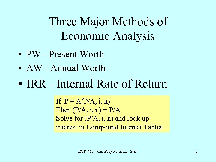 Three Major Methods of Economic Analysis • PW - Present Worth • AW -