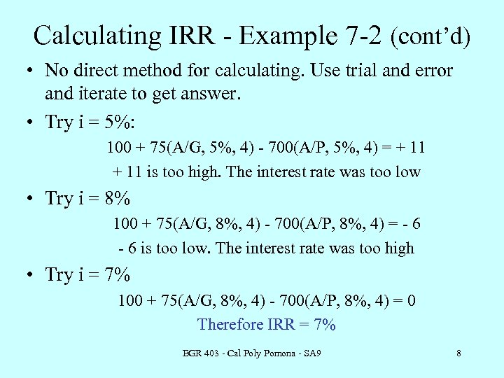 Calculating IRR - Example 7 -2 (cont'd) • No direct method for calculating. Use