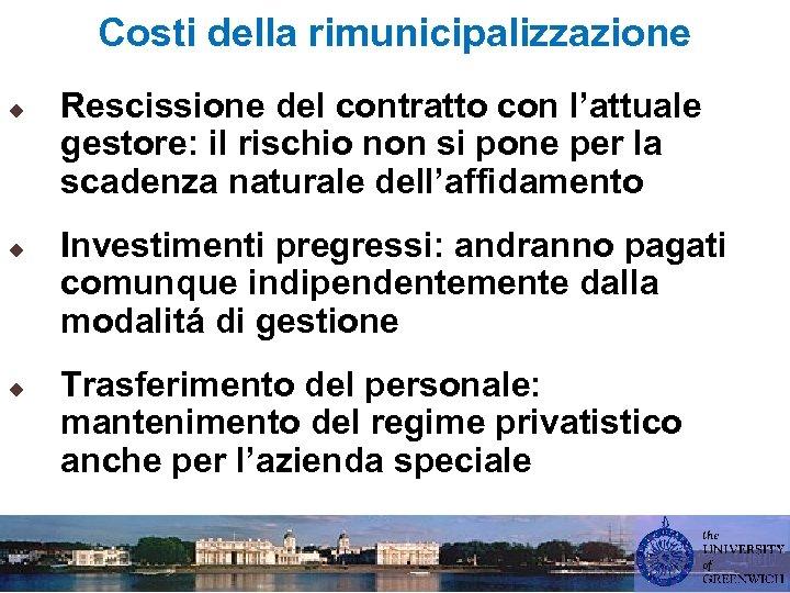 Costi della rimunicipalizzazione u u u Rescissione del contratto con l'attuale gestore: il rischio