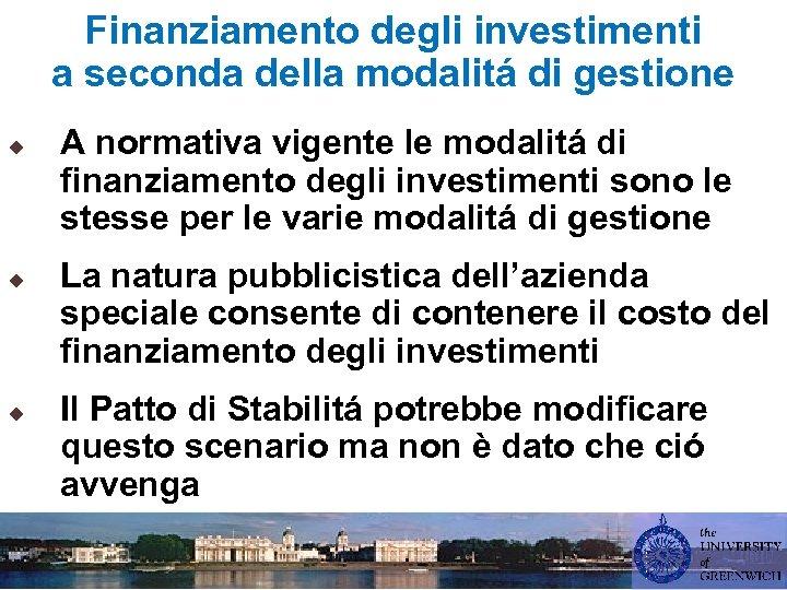 Finanziamento degli investimenti a seconda della modalitá di gestione u u u A normativa