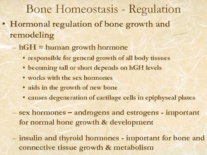 Bone Homeostasis - Regulation • Hormonal regulation of bone growth and remodeling – h.