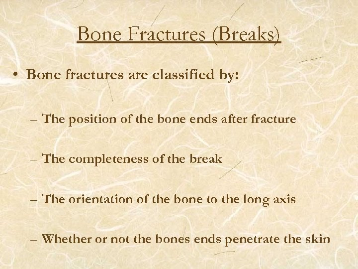 Bone Fractures (Breaks) • Bone fractures are classified by: – The position of the