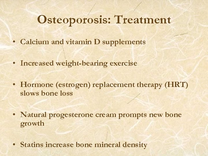 Osteoporosis: Treatment • Calcium and vitamin D supplements • Increased weight-bearing exercise • Hormone