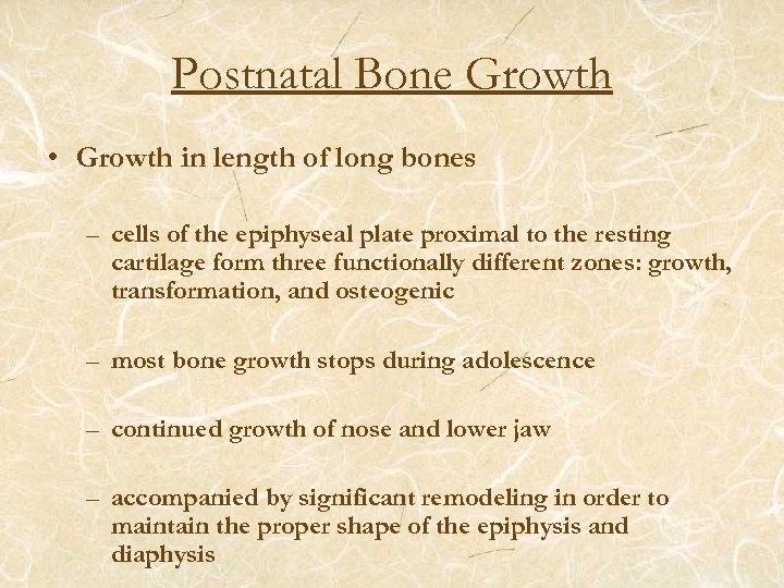 Postnatal Bone Growth • Growth in length of long bones – cells of the