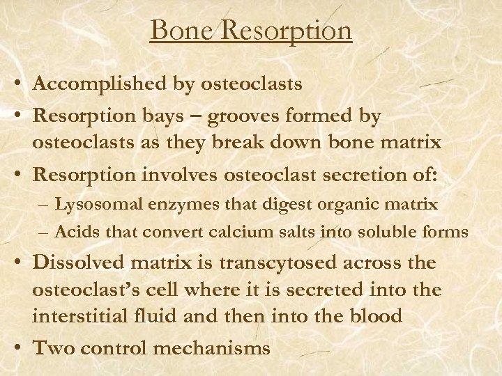 Bone Resorption • Accomplished by osteoclasts • Resorption bays – grooves formed by osteoclasts
