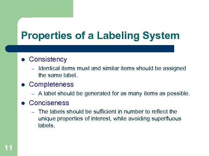 Properties of a Labeling System l Consistency – l Completeness – l A label