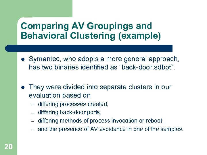 Comparing AV Groupings and Behavioral Clustering (example) l Symantec, who adopts a more general