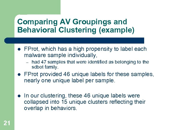 Comparing AV Groupings and Behavioral Clustering (example) l FProt, which has a high propensity