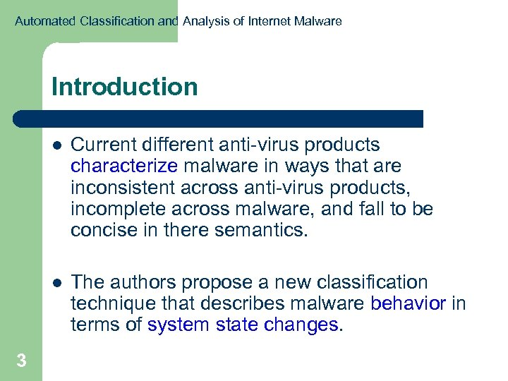 Automated Classification and Analysis of Internet Malware Introduction l l 3 Current different anti-virus