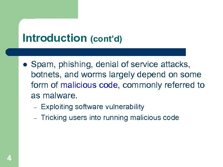 Introduction (cont'd) l Spam, phishing, denial of service attacks, botnets, and worms largely depend