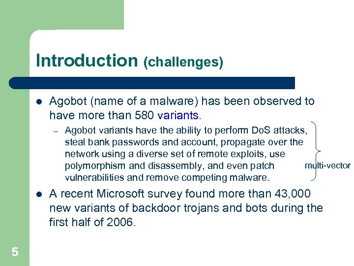 Introduction (challenges) l Agobot (name of a malware) has been observed to have more