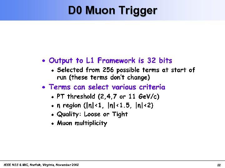 D 0 Muon Trigger IEEE NSS & MIC, Norfolk, Virginia, November 2002 22