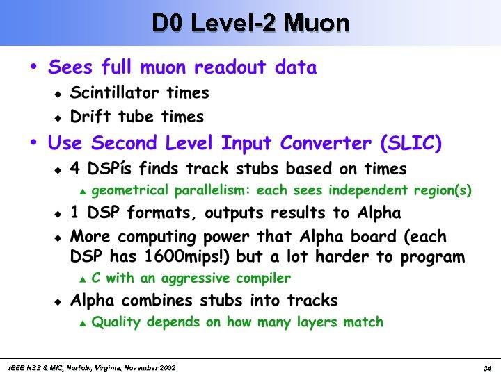 D 0 Level-2 Muon IEEE NSS & MIC, Norfolk, Virginia, November 2002 34