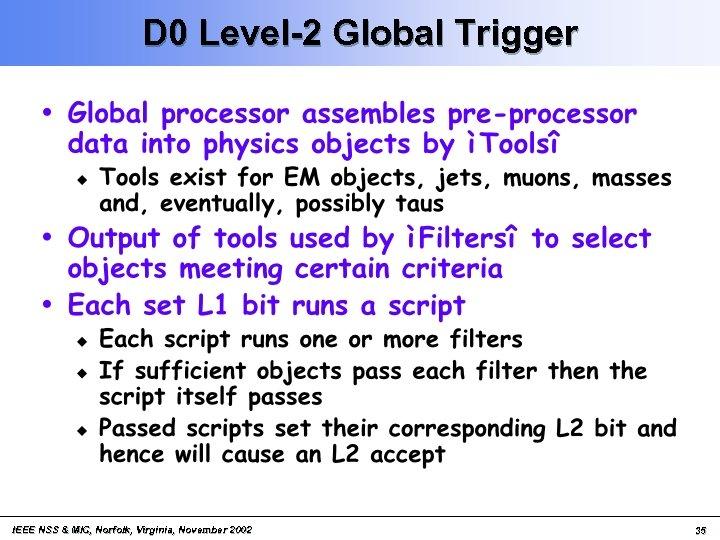 D 0 Level-2 Global Trigger IEEE NSS & MIC, Norfolk, Virginia, November 2002 35