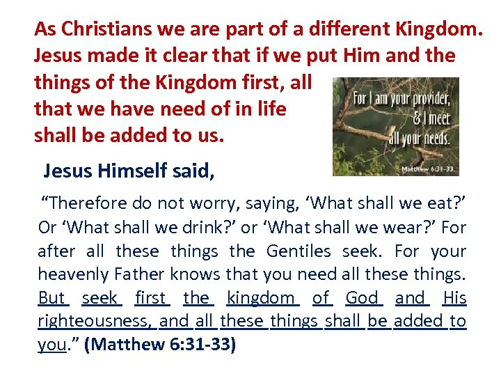As Christians we are part of a different Kingdom. Jesus made it clear that