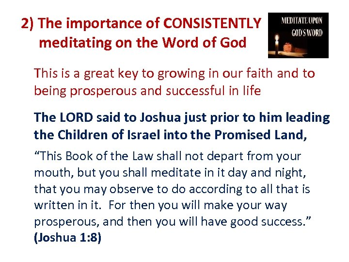 2) The importance of CONSISTENTLY meditating on the Word of God This is a