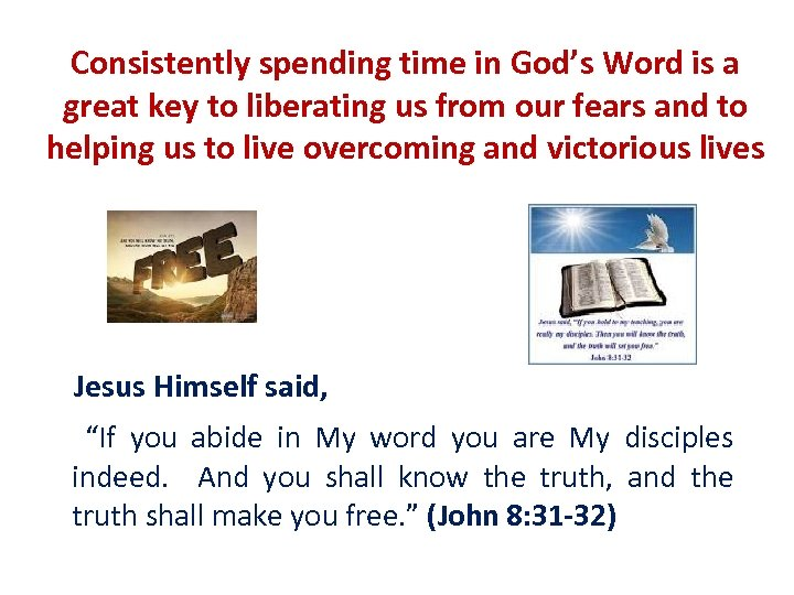 Consistently spending time in God's Word is a great key to liberating us from