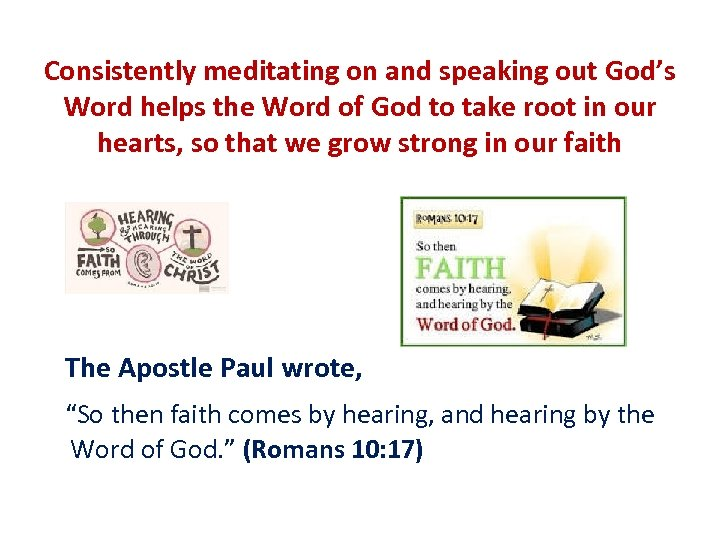 Consistently meditating on and speaking out God's Word helps the Word of God to