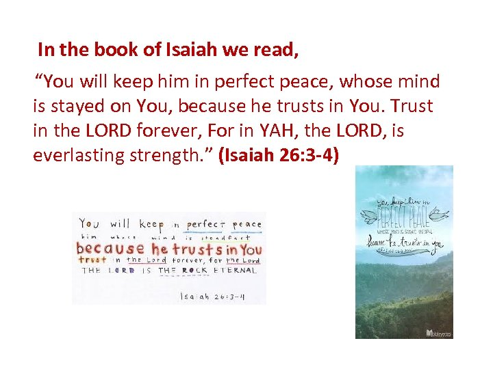 "In the book of Isaiah we read, ""You will keep him in perfect peace,"