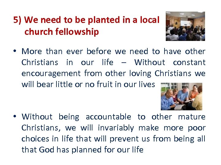 5) We need to be planted in a local church fellowship • More than