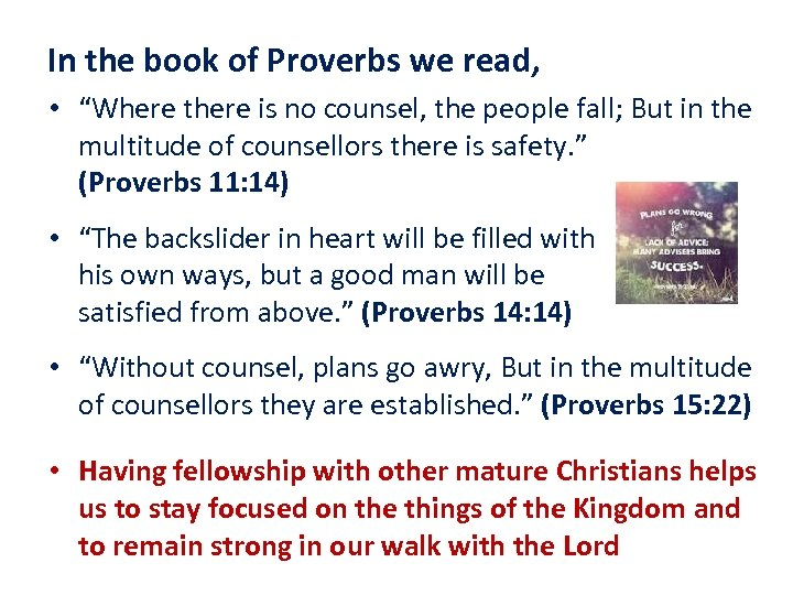 "In the book of Proverbs we read, • ""Where there is no counsel, the"