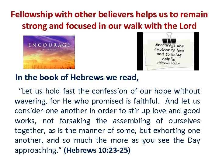Fellowship with other believers helps us to remain strong and focused in our walk