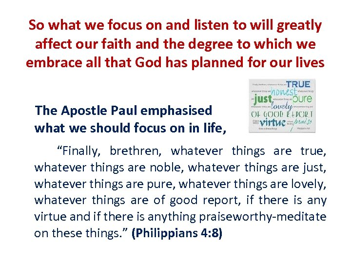 So what we focus on and listen to will greatly affect our faith and