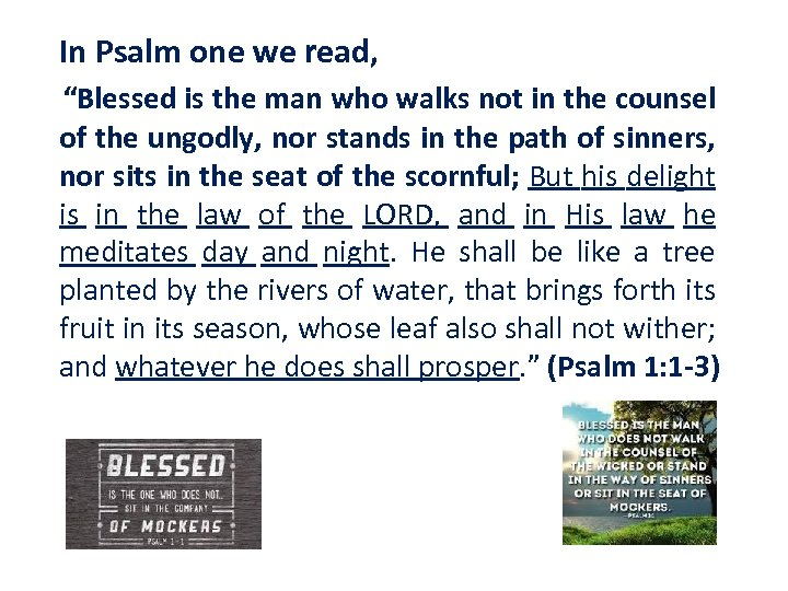 "In Psalm one we read, ""Blessed is the man who walks not in the"