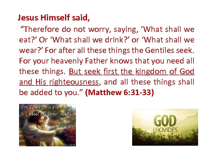 "Jesus Himself said, ""Therefore do not worry, saying, 'What shall we eat? ' Or"