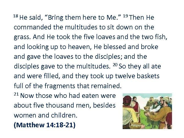 "18 He said, ""Bring them here to Me. "" 19 Then He commanded"