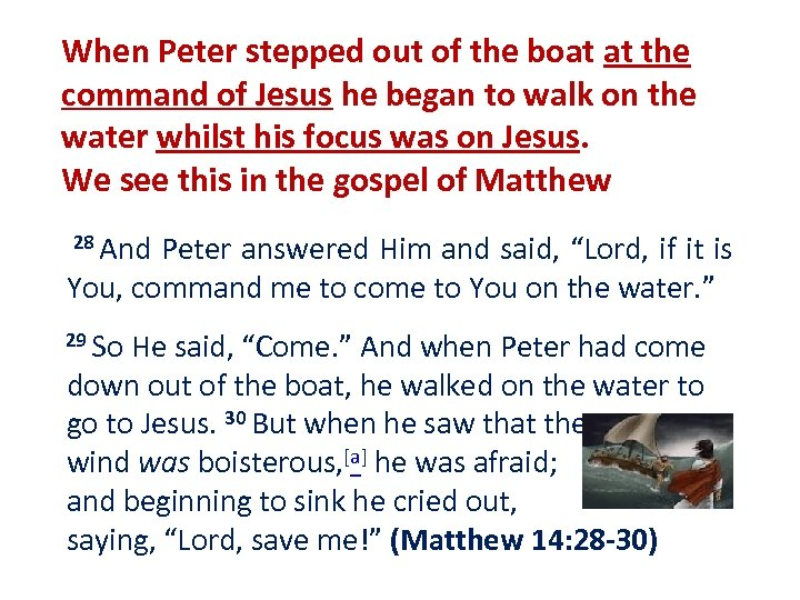 When Peter stepped out of the boat at the command of Jesus he began