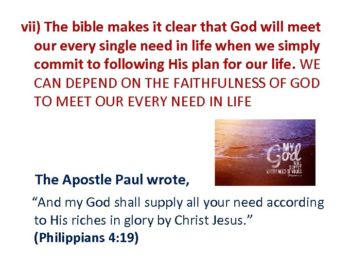 vii) The bible makes it clear that God will meet our every single need
