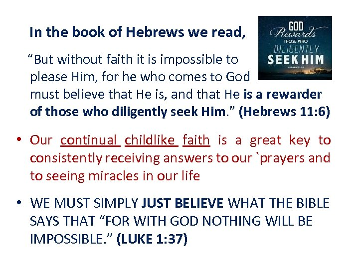 "In the book of Hebrews we read, ""But without faith it is impossible to"