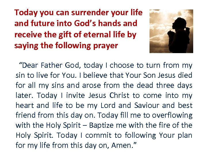 Today you can surrender your life and future into God's hands and receive the