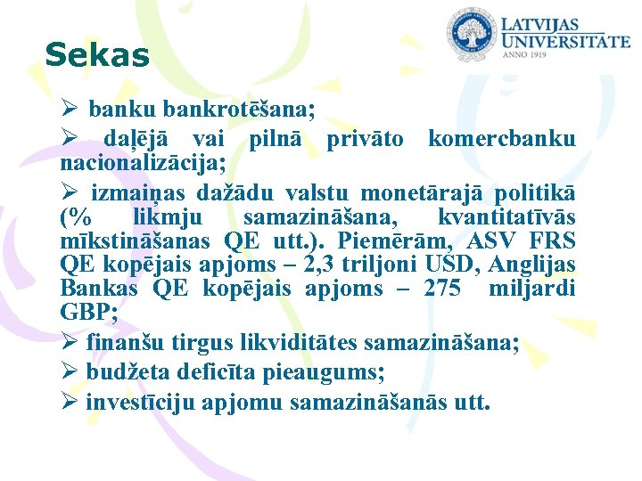 Sekas Ø banku bankrotēšana; Ø daļējā vai pilnā privāto komercbanku nacionalizācija; Ø izmaiņas dažādu