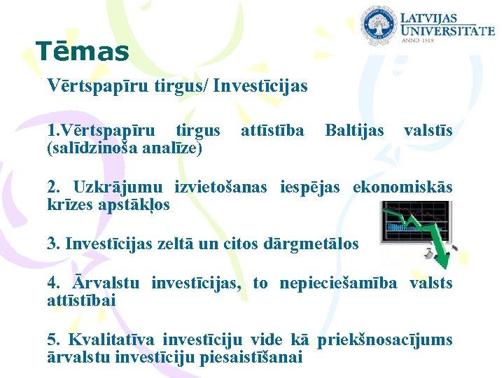 Tēmas Vērtspapīru tirgus/ Investīcijas 1. Vērtspapīru tirgus (salīdzinoša analīze) attīstība Baltijas valstīs 2. Uzkrājumu