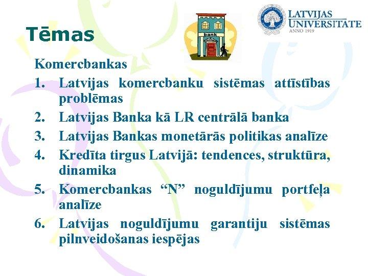 Tēmas Komercbankas 1. Latvijas komercbanku sistēmas attīstības problēmas 2. Latvijas Banka kā LR centrālā