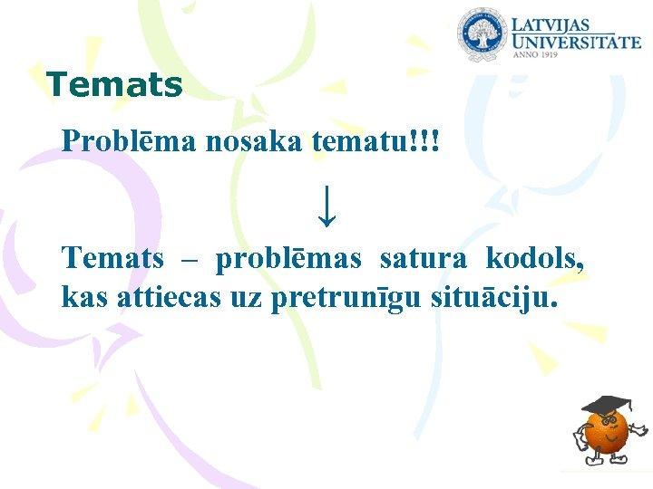 Temats Problēma nosaka tematu!!! ↓ Temats – problēmas satura kodols, kas attiecas uz pretrunīgu