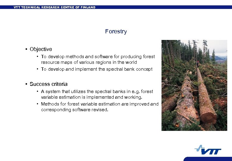 VTT TECHNICAL RESEARCH CENTRE OF FINLAND Forestry • Objective • To develop methods and