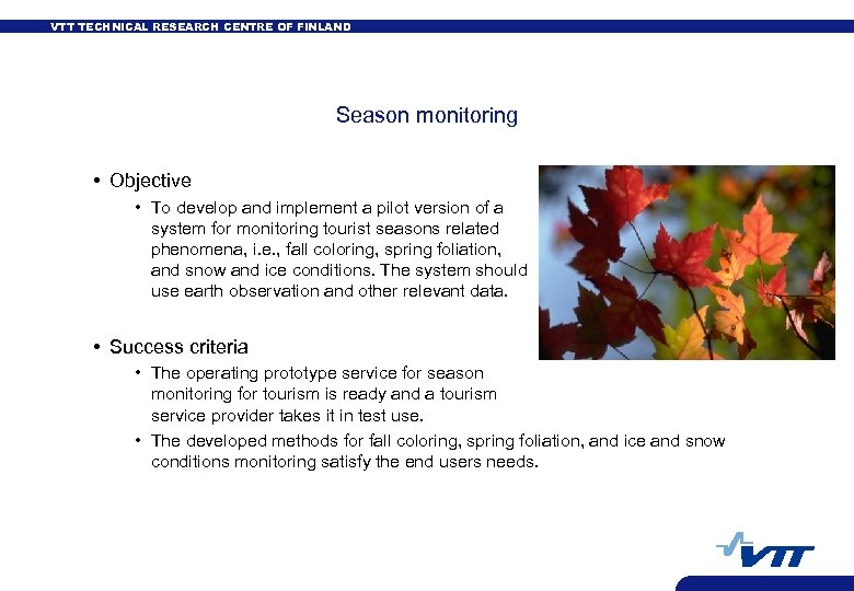 VTT TECHNICAL RESEARCH CENTRE OF FINLAND Season monitoring • Objective • To develop and