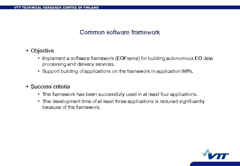 VTT TECHNICAL RESEARCH CENTRE OF FINLAND Common software framework • Objective • Implement a