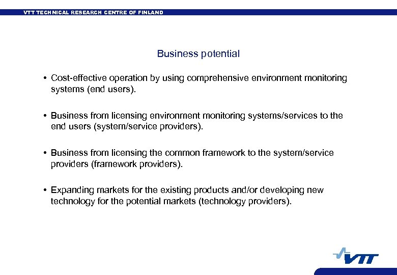 VTT TECHNICAL RESEARCH CENTRE OF FINLAND Business potential • Cost-effective operation by using comprehensive