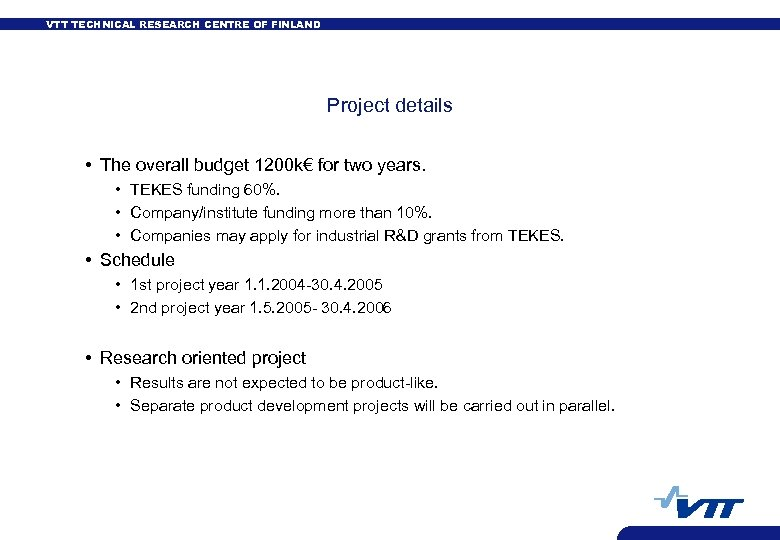 VTT TECHNICAL RESEARCH CENTRE OF FINLAND Project details • The overall budget 1200 k€