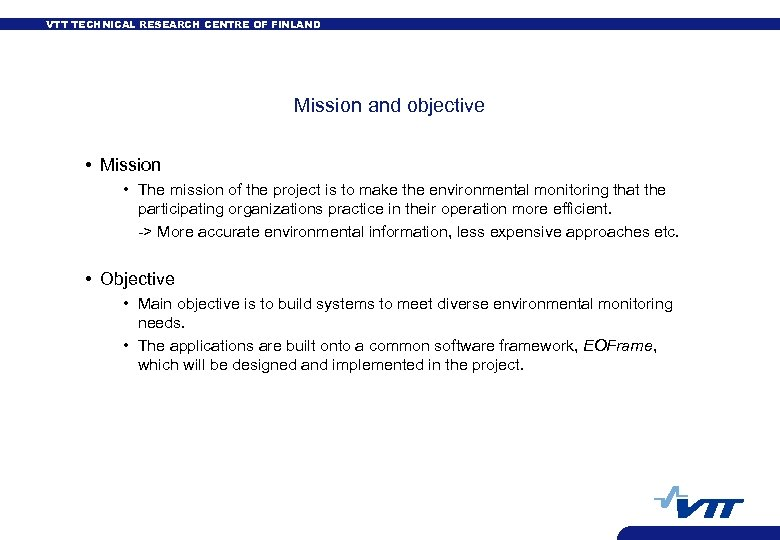 VTT TECHNICAL RESEARCH CENTRE OF FINLAND Mission and objective • Mission • The mission
