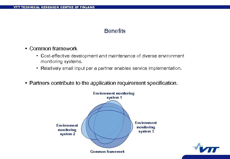 VTT TECHNICAL RESEARCH CENTRE OF FINLAND Benefits • Common framework • Cost-effective development and