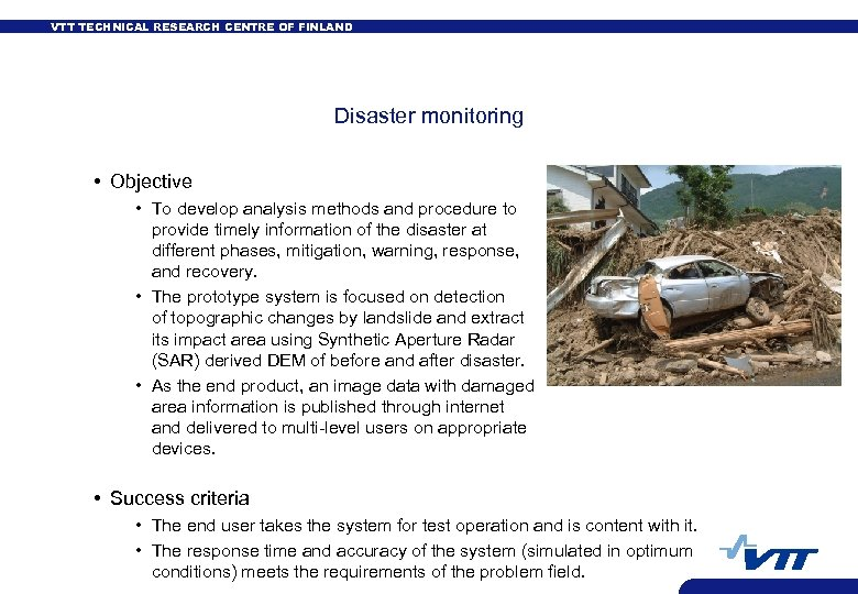 VTT TECHNICAL RESEARCH CENTRE OF FINLAND Disaster monitoring • Objective • To develop analysis